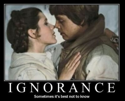 Ignorance. Sometimes it